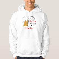 Where there is Beer - Roofer Hoodie