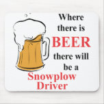Where there is Beer - Snowplow Driver Mouse Pads