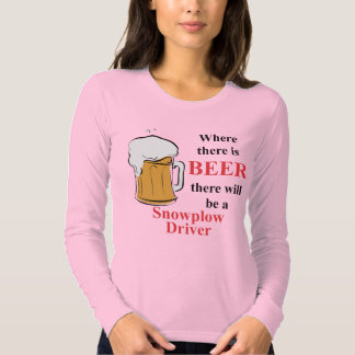 Where there is Beer - Snowplow Driver T Shirt