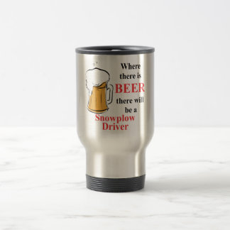 Where there is Beer - Snowplow Driver Travel Mug