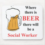 Where there is Beer - Social Worker Mouse Pad