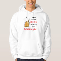 Where there is Beer - Sociologist Hoodie
