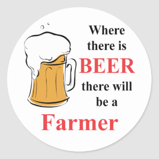 Where there is beer there is a farmer classic round sticker
