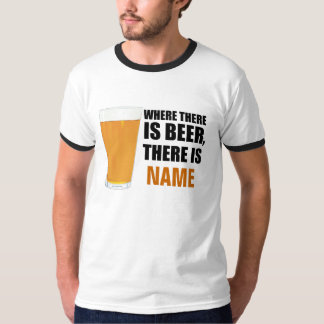 Where There is Beer, There is Name Ringer T-Shirt
