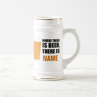 Where There is Beer, There is Name Stein Mug