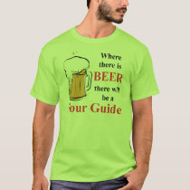 Where there is Beer - Tour Guide T-Shirt