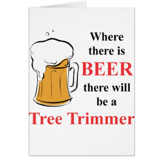 Where there is Beer - Tree Trimmer Card