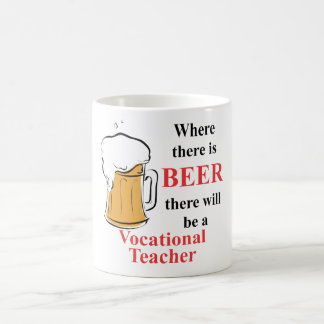 Where there is Beer - Vocational Teacher Coffee Mug