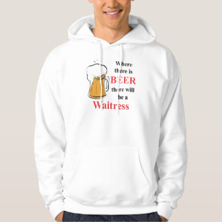 Where there is Beer - Waitress Hoodie