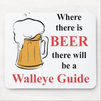 Where there is Beer - Walleye Guide Mouse Pad