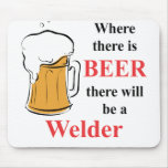 Where there is Beer - Welder Mouse Pad