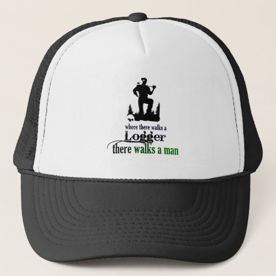 Where There Walks a Logger Trucker Hat