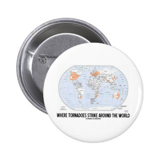 Where Tornadoes Strike Around The World (Map) Pinback Button