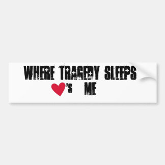 Where Tragedy Sleeps Loves Me Car Bumper Sticker