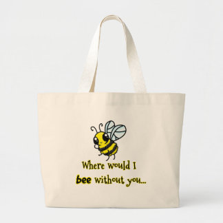 Where would I bee without you Tote Bag
