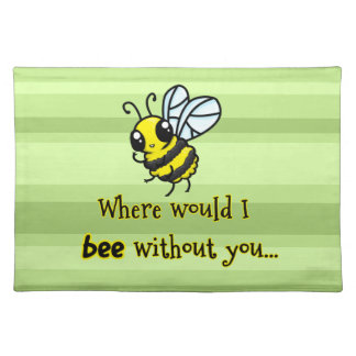 Where would I bee without you Cloth Placemat