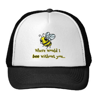 Where would I bee without you Trucker Hats