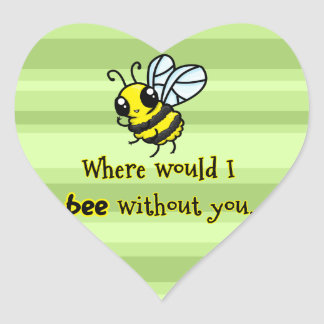 Where would I bee without you Heart Sticker