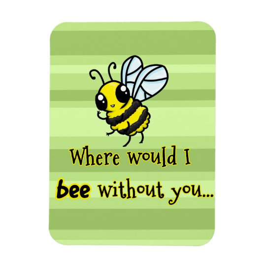 Where would I bee without you Magnet