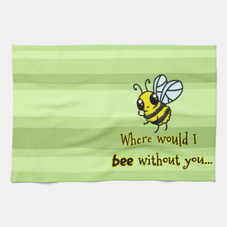 Where would I bee without you Towels