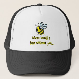 Where would I bee without you Trucker Hat