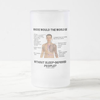 Where Would The World Be Without Sleep-Deprived Mug
