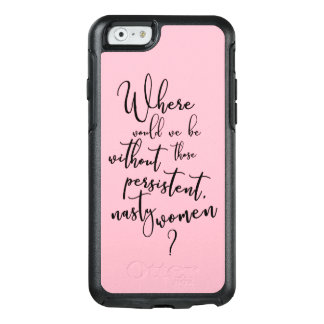 Where Would We Be Without Persistent, Nasty Women? OtterBox iPhone 6/6s Case