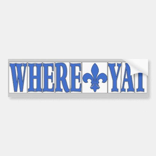 Where YAt Fleur Car Bumper Sticker