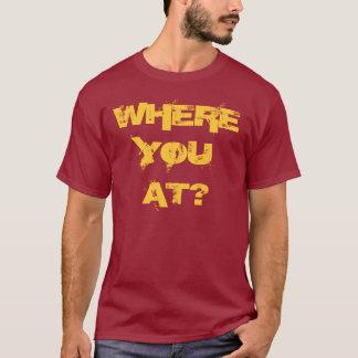 WHERE, YOU, AT? T-Shirt