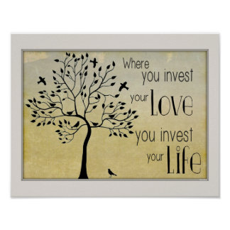Where You Invest Your Love/Invest life With Tree Poster