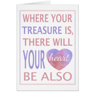 Where Your Treasure Is There Will Your Heart Be Greeting Card