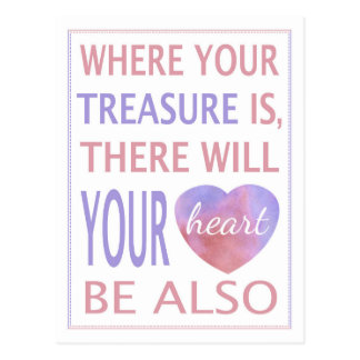 Where Your Treasure Is There Will Your Heart Be Postcard