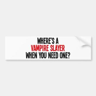 Where's A Vampire Slayer When You Need One? Car Bumper Sticker