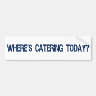 Where's Catering Today? Bumper Sticker