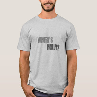 Where's Holly? Slogan T-Shirt. T-Shirt