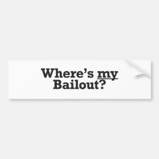 Where's My Bailout? Bumper Sticker Car Bumper Sticker