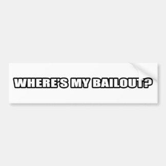 Wheres my bailout? bumper sticker