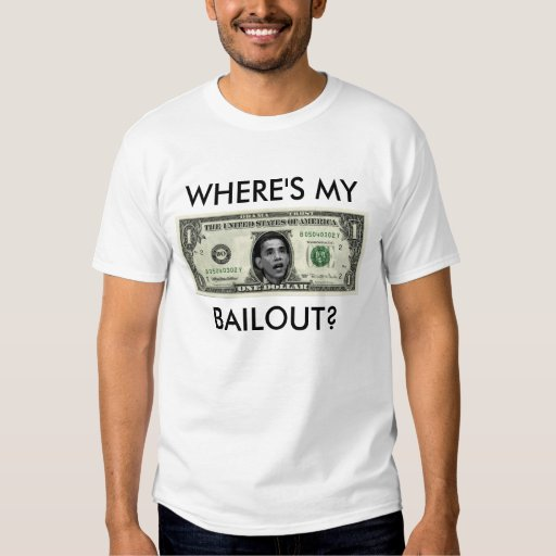 WHERE'S MY, BAILOUT? T-SHIRT