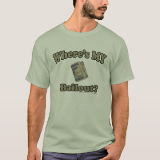Wheres MY Bailout T-Shirt