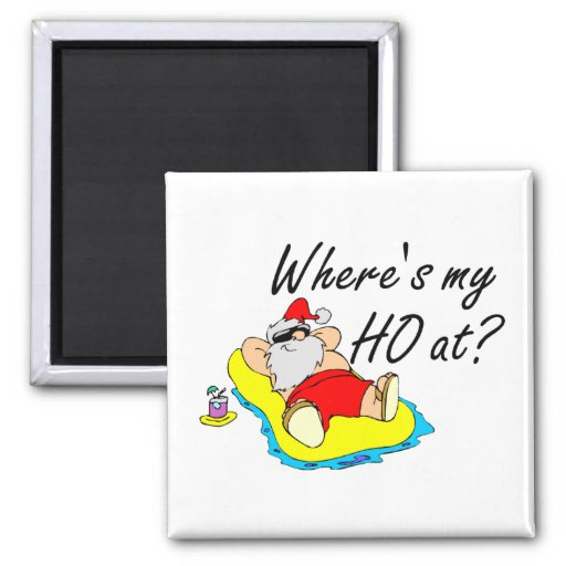 Where's My Ho At Refrigerator Magnet