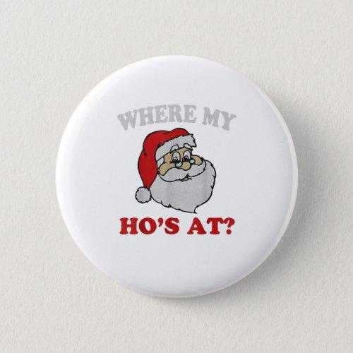 Wheres My Hos at Funny Santa Quarantin Button