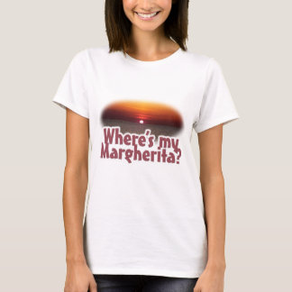 Where's my Margherita? T-Shirt