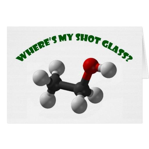 Where's My Shot Glass-Ethanol Greeting Card