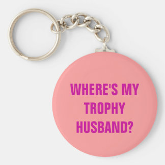 WHERE'S MY TROPHY HUSBAND? KEY CHAIN