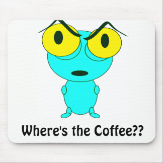 Where's the Coffee, Alien Cartoon Mouse Pad
