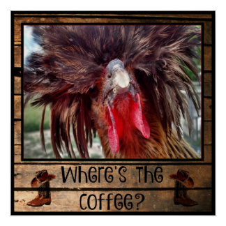 Where's The Coffee with Polish Chicken Poster
