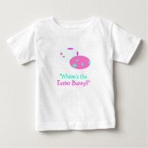 """Where's the Easter Bunny?"" Baby T-Shirt"