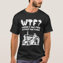 Where's the Food Without the Farmer Funny T-Shirt