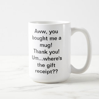 Where's the Gift Receipt?? Funny Mug