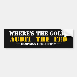 WHERE'S THE GOLD?, AUDIT  THE  FED, --- campaig... Car Bumper Sticker